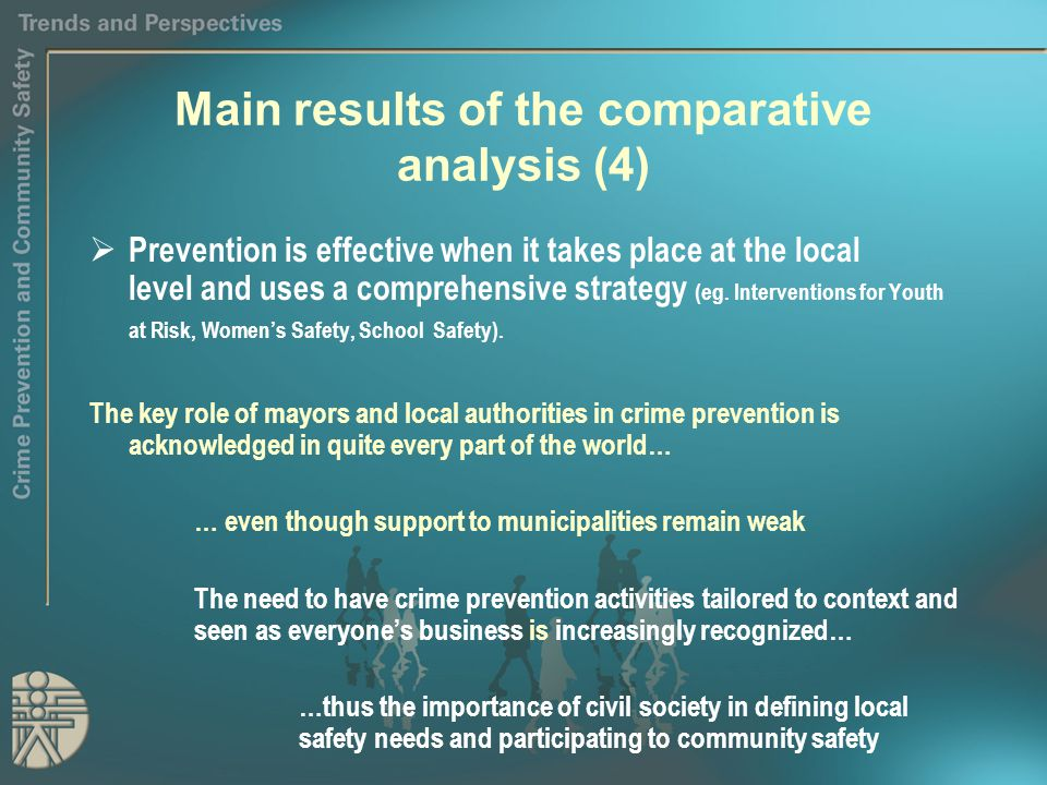 Main results of the comparative analysis (4)  Prevention is effective when it takes place at the local level and uses a comprehensive strategy (eg.