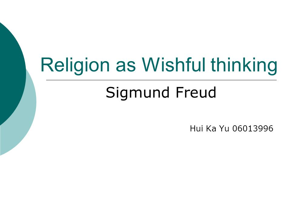 Religion as Wishful thinking Sigmund Freud Hui Ka Yu 06013996