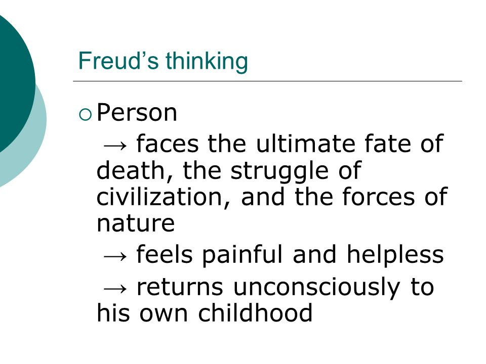 Freud's thinking  Person → faces the ultimate fate of death, the struggle of civilization, and the forces of nature → feels painful and helpless → returns unconsciously to his own childhood