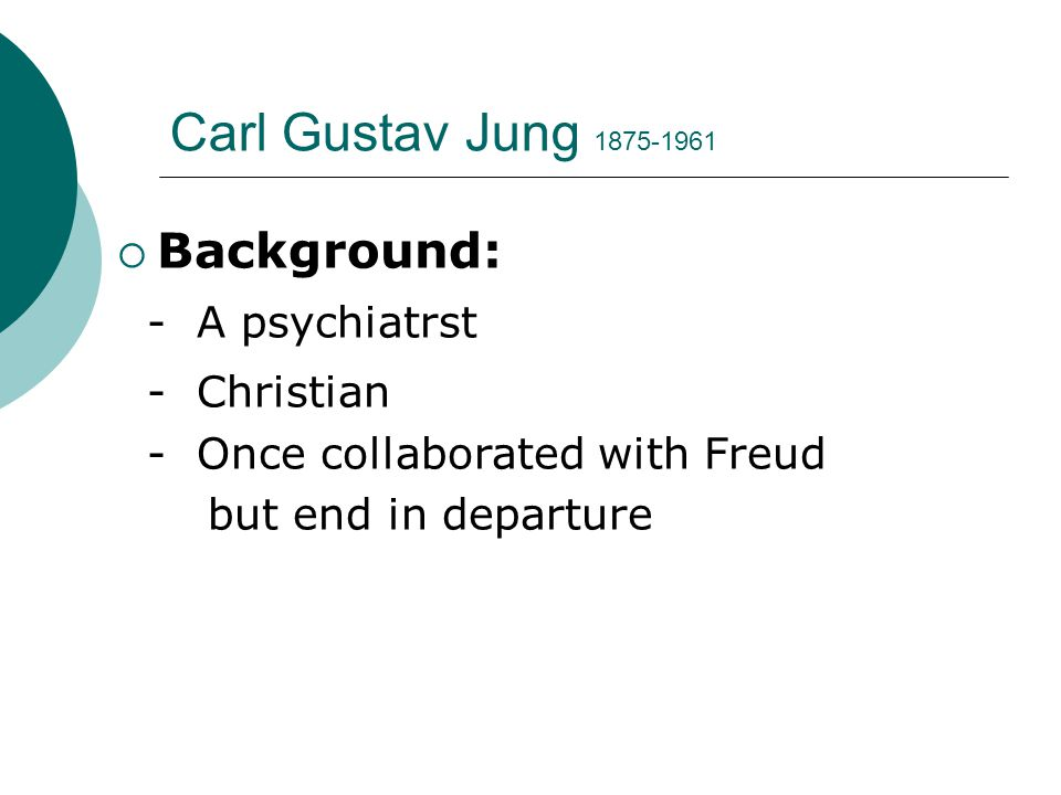 Background: - A psychiatrst - Christian - Once collaborated with Freud but end in departure