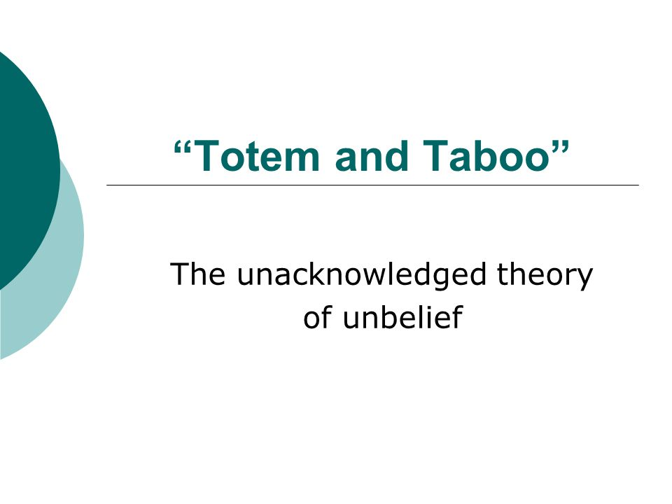 Totem and Taboo The unacknowledged theory of unbelief