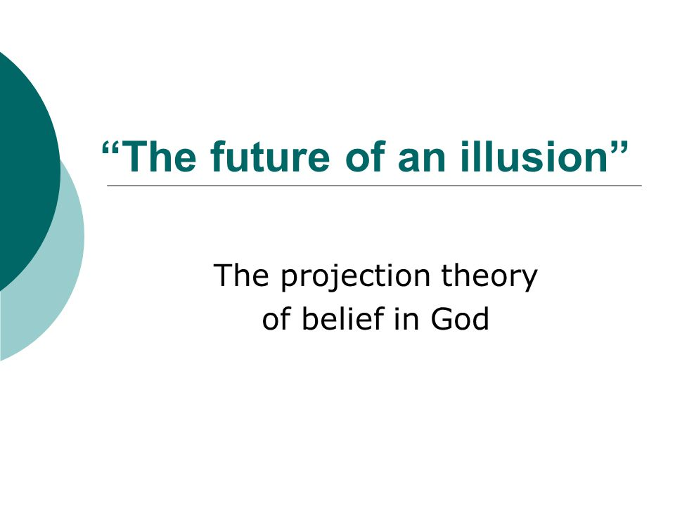 The future of an illusion The projection theory of belief in God