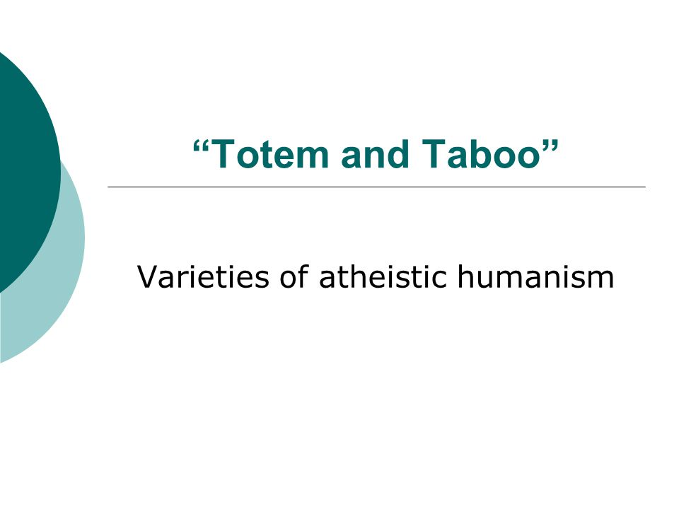 Totem and Taboo Varieties of atheistic humanism