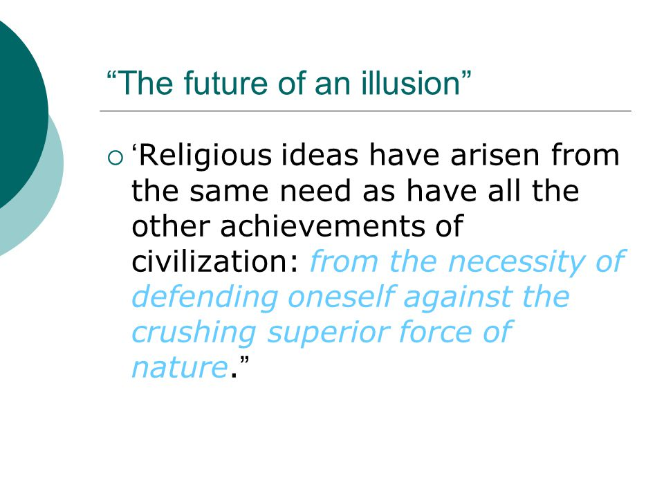  Religious beliefs are illusion, fulfillments of the oldest, strongest and most urgent wishes of mankind ….