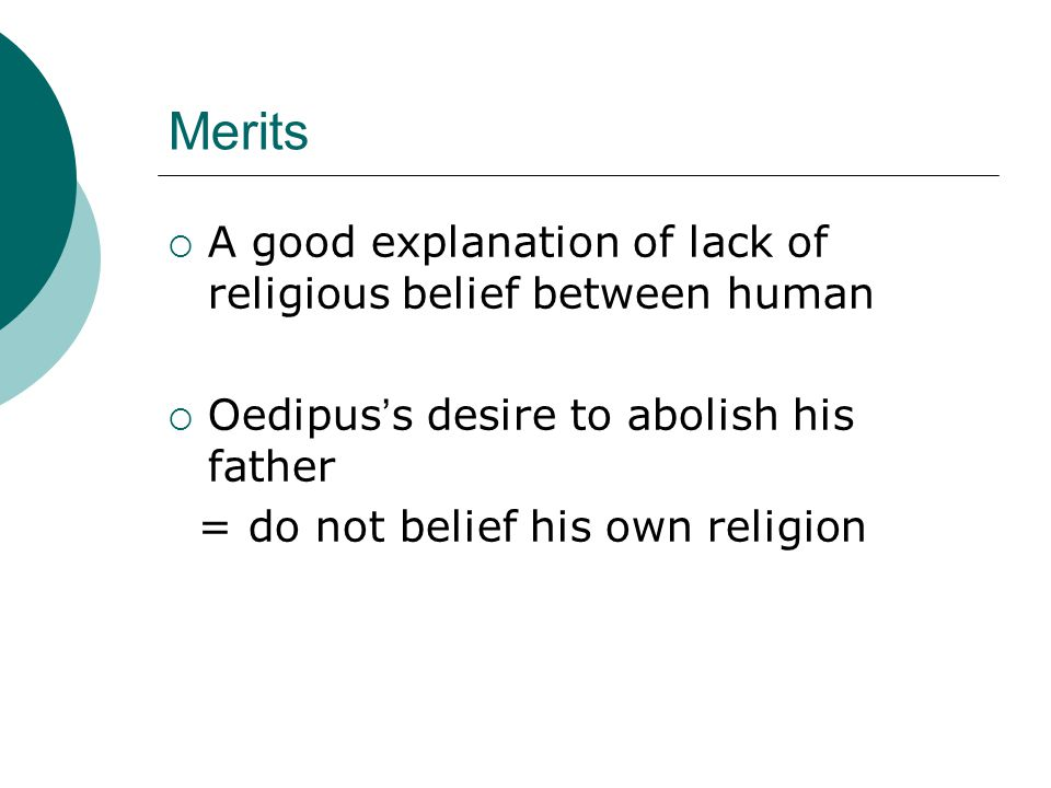 Merits  A good explanation of lack of religious belief between human  Oedipus ' s desire to abolish his father = do not belief his own religion