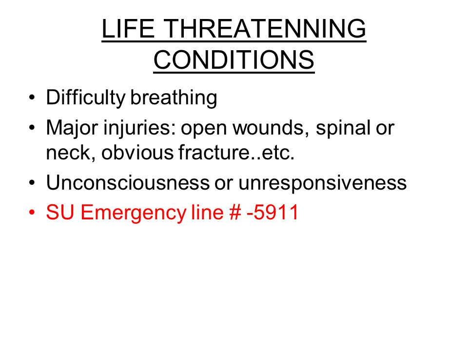 LIFE THREATENNING CONDITIONS Difficulty breathing Major injuries: open wounds, spinal or neck, obvious fracture..etc.