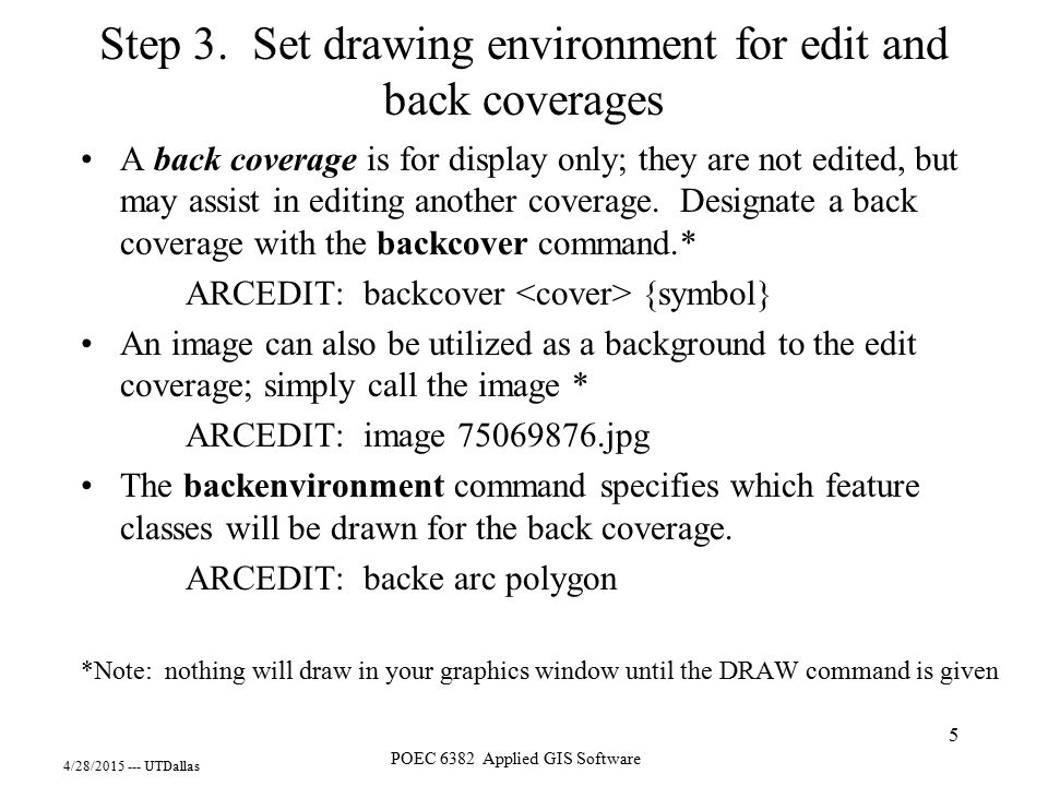 4/28/2015 --- UTDallas POEC 6382 Applied GIS Software 5 Step 3. Set drawing environment for edit and back coverages A back coverage is for display onl