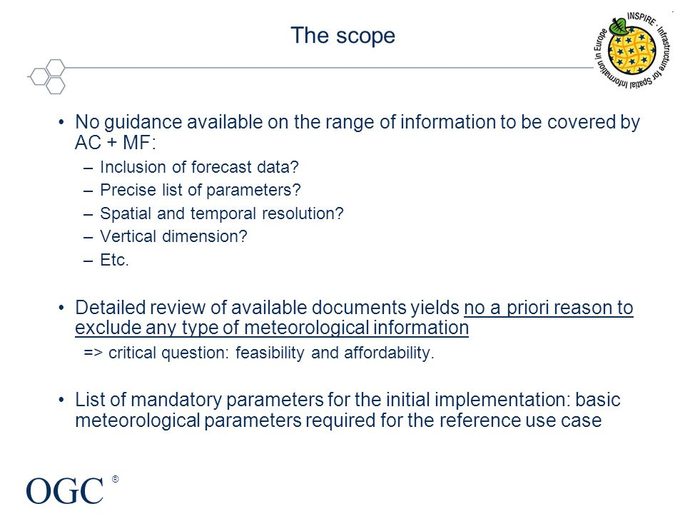 OGC ® The scope No guidance available on the range of information to be covered by AC + MF: –Inclusion of forecast data.