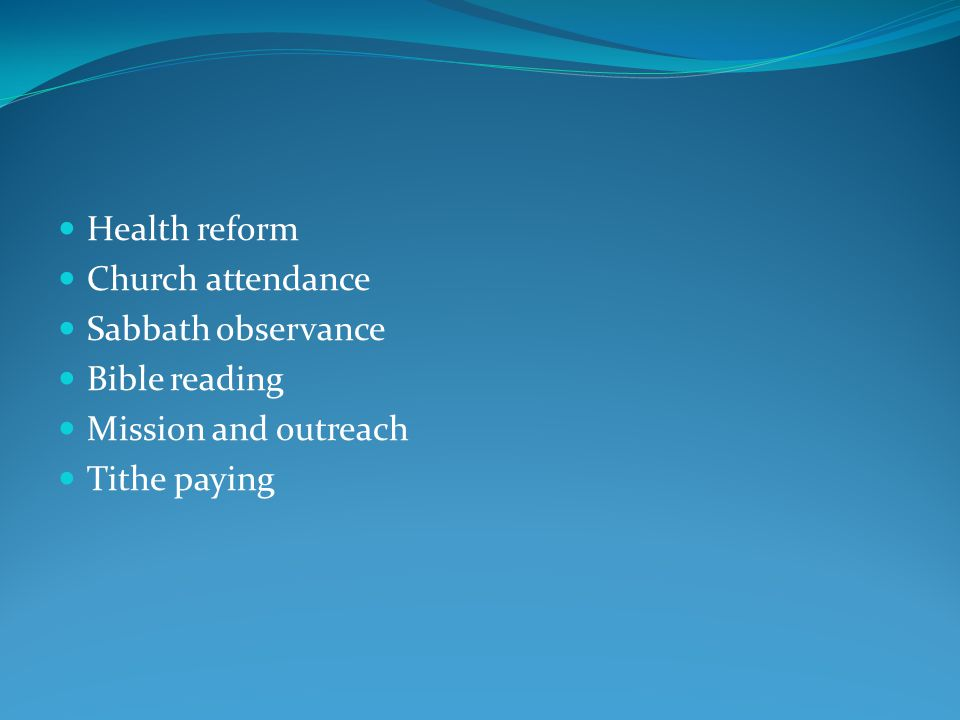Health reform Church attendance Sabbath observance Bible reading Mission and outreach Tithe paying