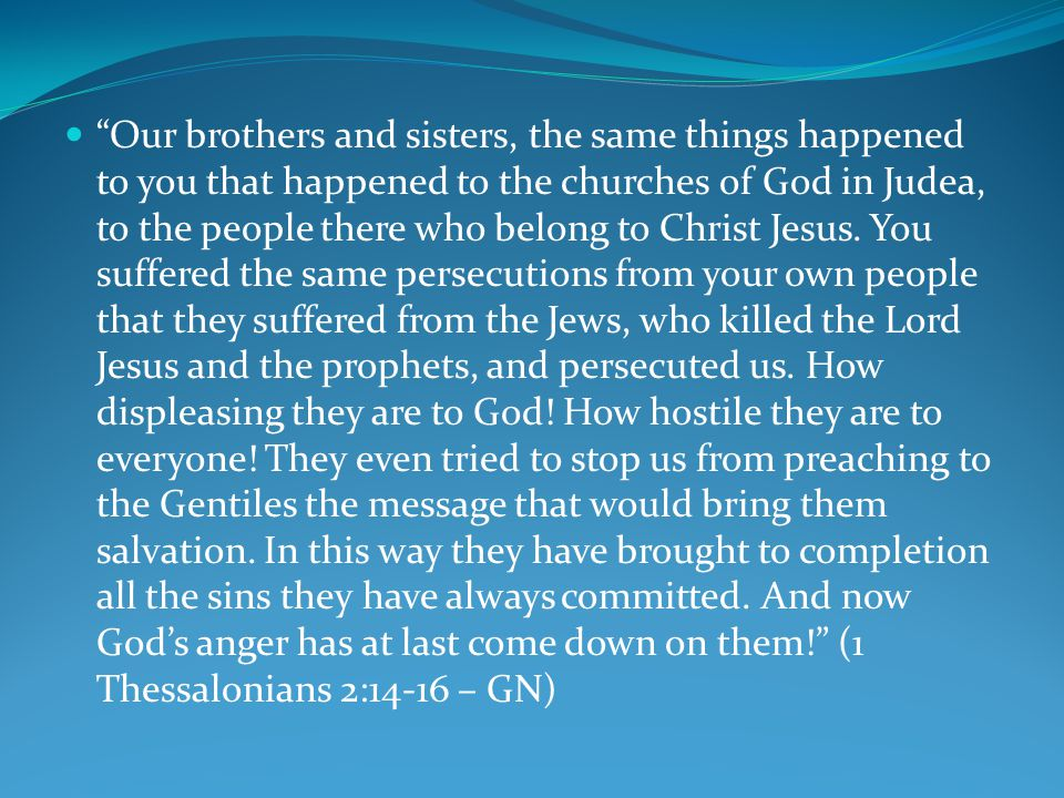 Our brothers and sisters, the same things happened to you that happened to the churches of God in Judea, to the people there who belong to Christ Jesus.