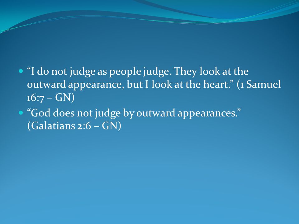 I do not judge as people judge.