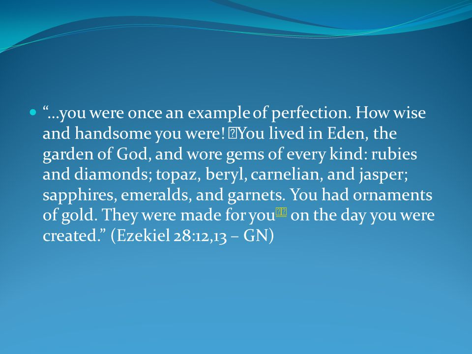 …you were once an example of perfection. How wise and handsome you were.