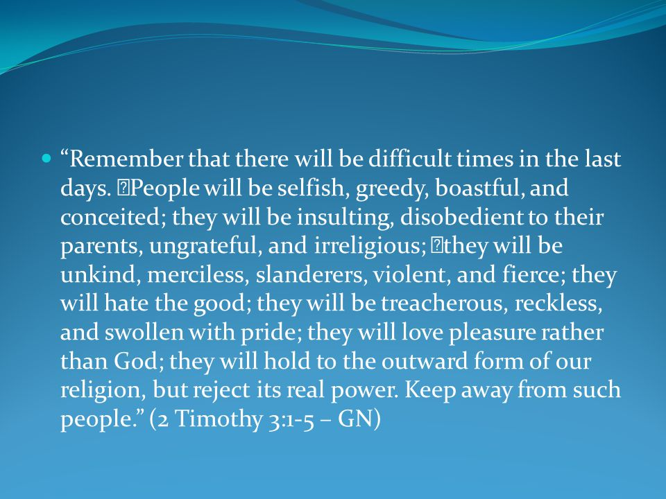 Remember that there will be difficult times in the last days.