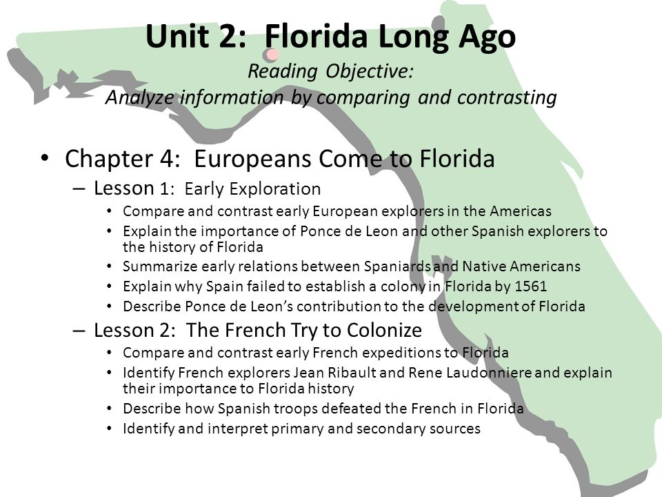 Unit 2: Florida Long Ago Reading Objective: Analyze information by comparing and contrasting Chapter 4: Europeans Come to Florida – Lesson 1: Early Ex