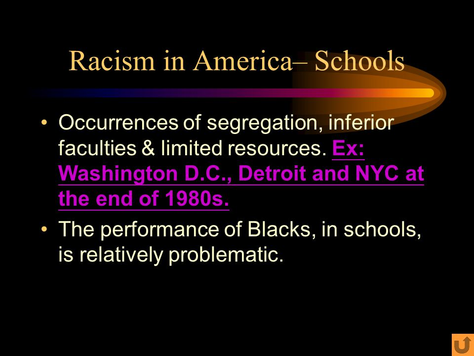 Racism in America– Schools Occurrences of segregation, inferior faculties & limited resources.