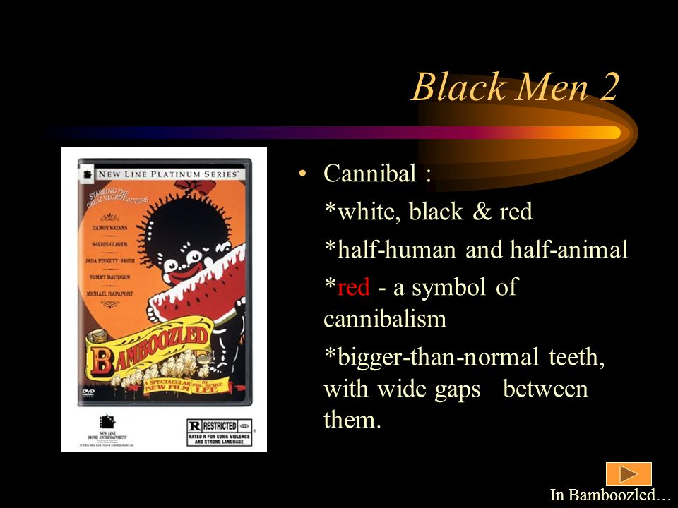 Black Men 2 Cannibal : *white, black & red *half-human and half-animal *red - a symbol of cannibalism *bigger-than-normal teeth, with wide gaps between them.