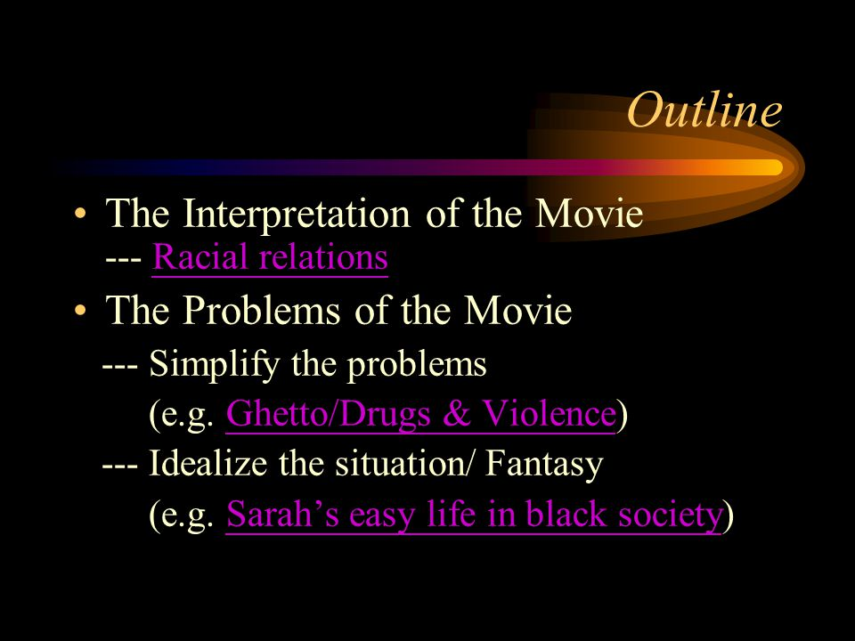 Outline The Interpretation of the Movie --- Racial relationsRacial relations The Problems of the Movie --- Simplify the problems (e.g.