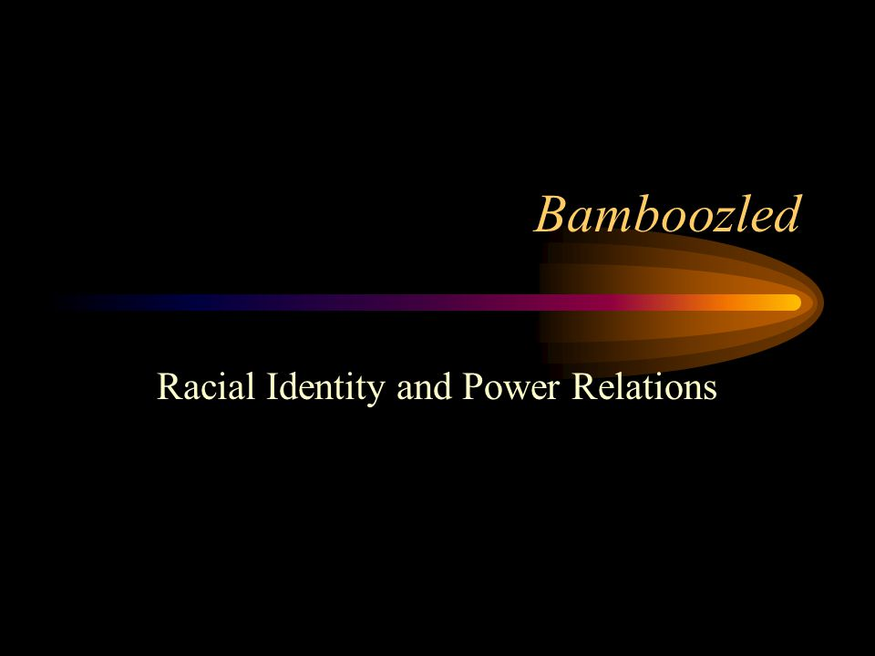 Bamboozled Racial Identity and Power Relations