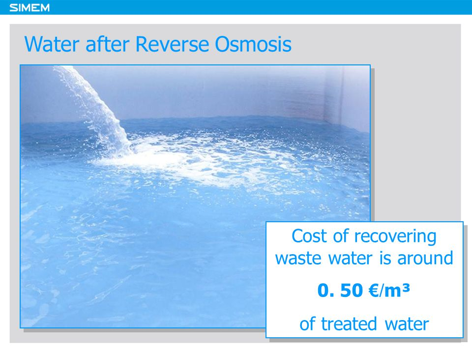 Water after Reverse Osmosis Cost of recovering waste water is around 0.