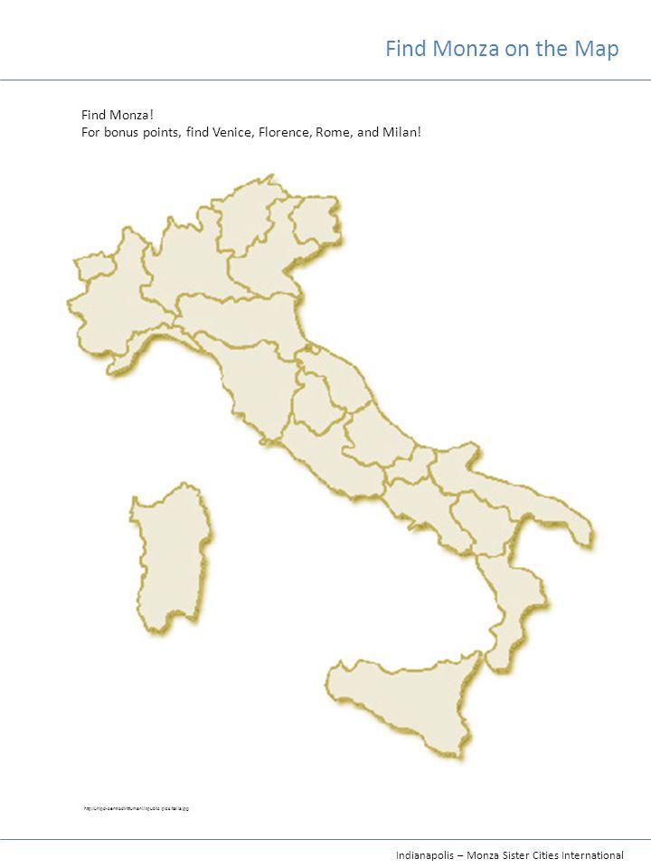 Indianapolis – Monza Sister Cities International Find Monza on the Map http://unipd-centrodirittiumani.it/public/pics/italia.jpg Find Monza.