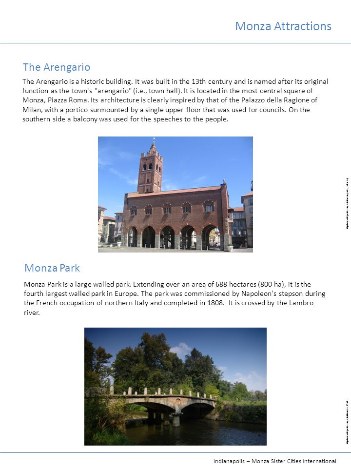 Indianapolis – Monza Sister Cities International Monza Attractions The Arengario Monza Park Monza Park is a large walled park.