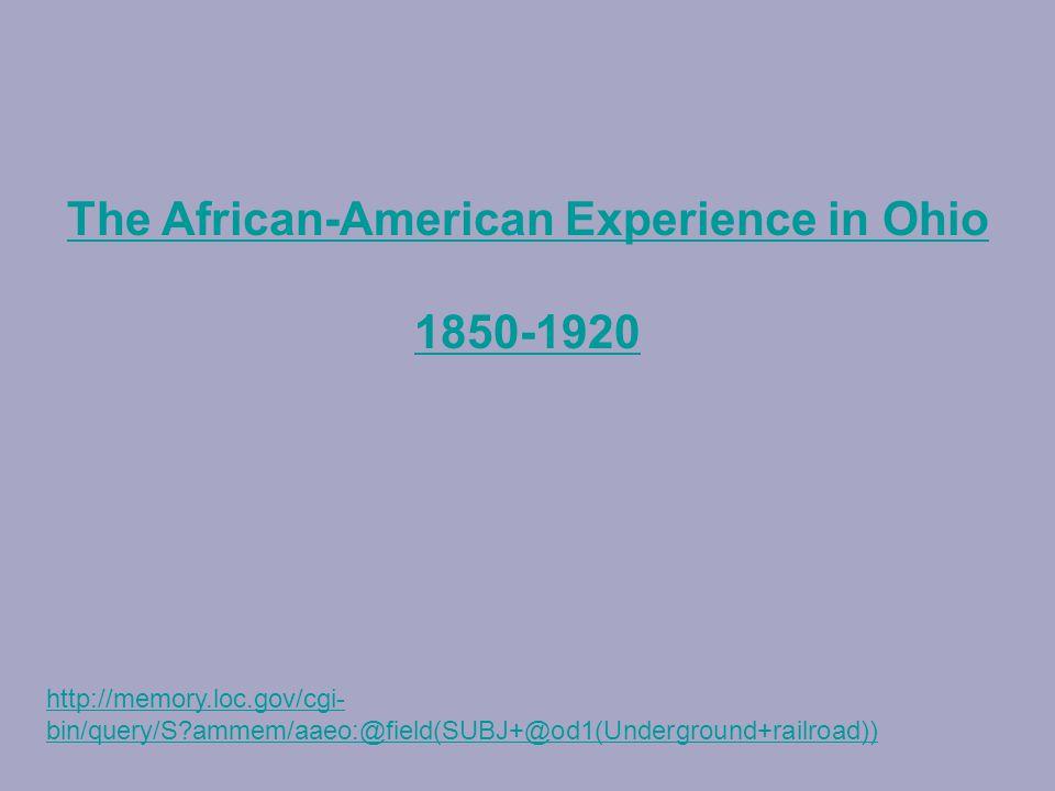 http://memory.loc.gov/cgi- bin/query/S ammem/aaeo:@field(SUBJ+@od1(Underground+railroad)) The African-American Experience in Ohio 1850-1920