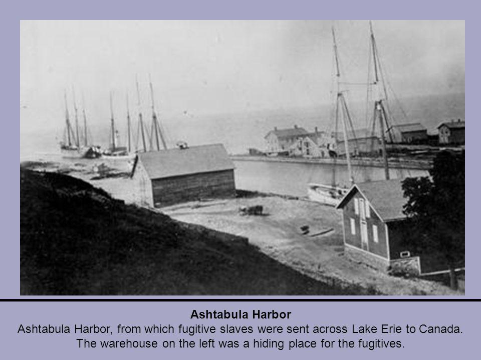Ashtabula Harbor Ashtabula Harbor, from which fugitive slaves were sent across Lake Erie to Canada.