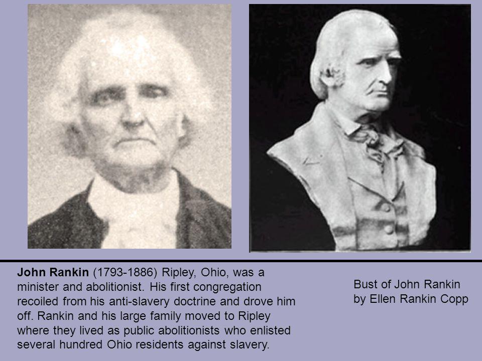 Bust of John Rankin by Ellen Rankin Copp John Rankin (1793-1886) Ripley, Ohio, was a minister and abolitionist.