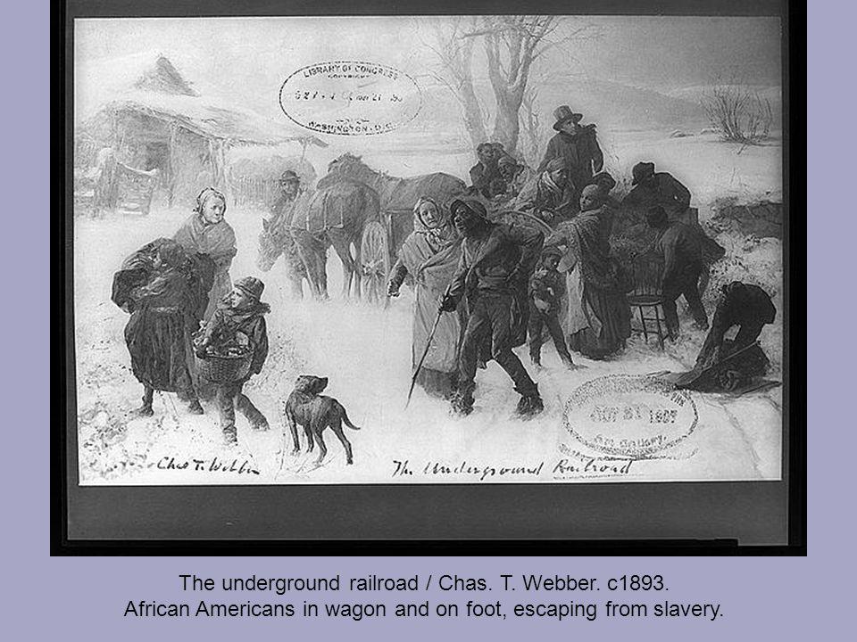 The underground railroad / Chas. T. Webber. c1893.