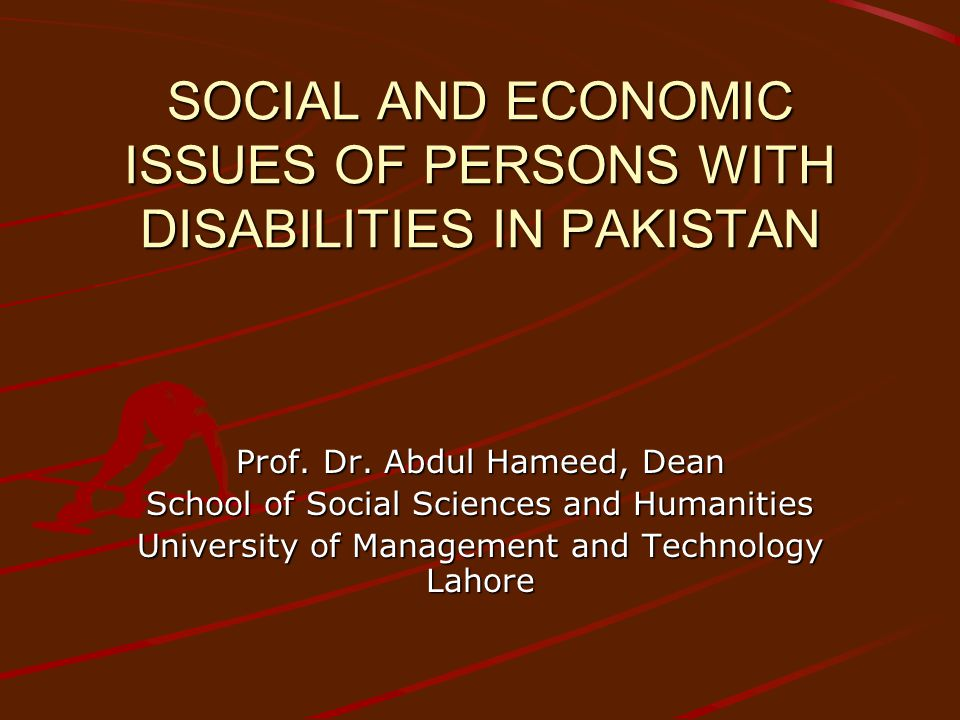 SOCIAL AND ECONOMIC ISSUES OF PERSONS WITH DISABILITIES IN PAKISTAN Prof.