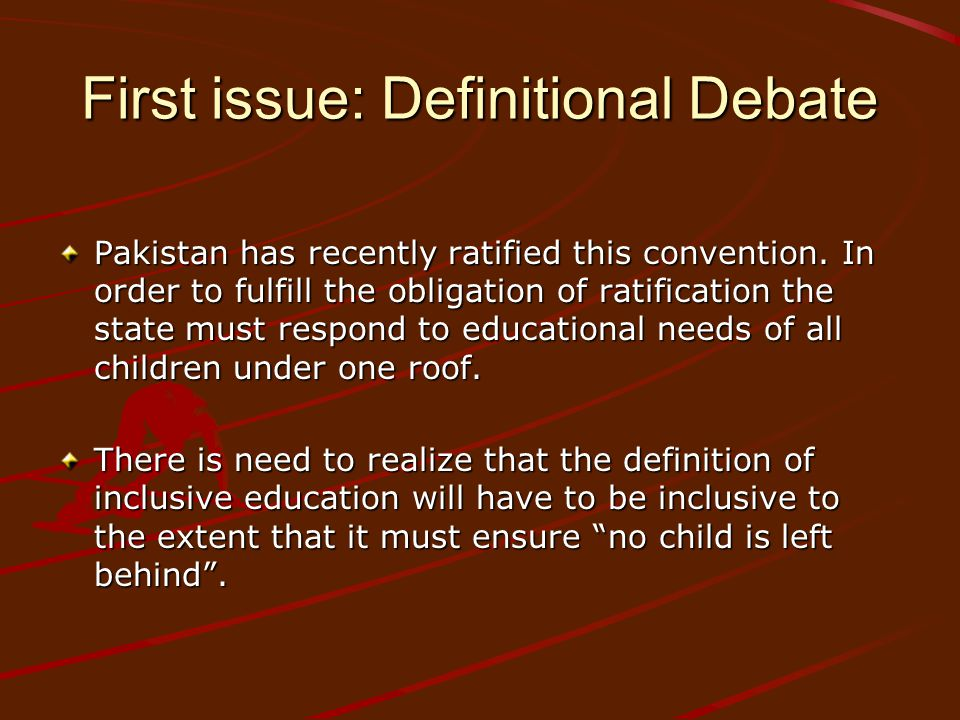 First issue: Definitional Debate Pakistan has recently ratified this convention.