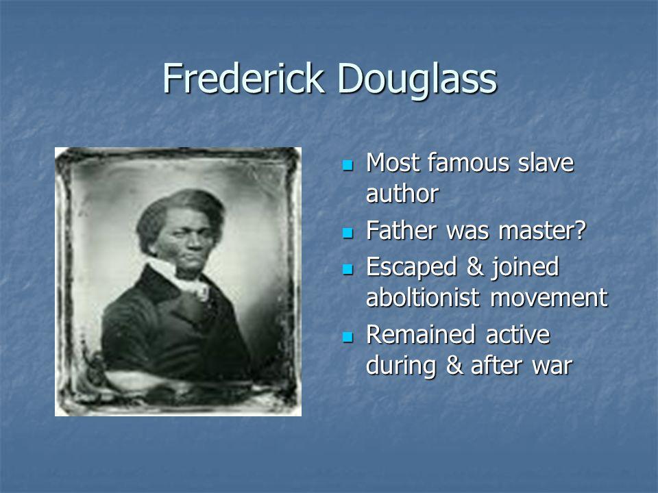 Frederick Douglass Most famous slave author Most famous slave author Father was master.