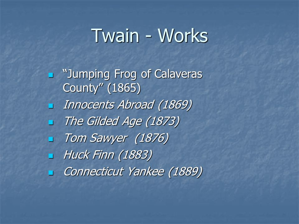 "Twain - Works ""Jumping Frog of Calaveras County"" (1865) ""Jumping Frog of Calaveras County"" (1865) Innocents Abroad (1869) Innocents Abroad (1869) The"