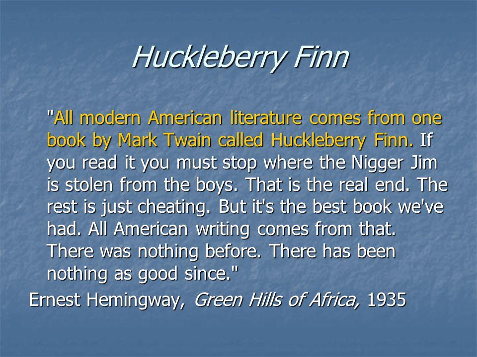 Huckleberry Finn All modern American literature comes from one book by Mark Twain called Huckleberry Finn.