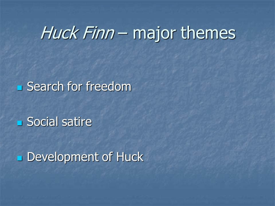 Huck Finn – major themes Search for freedom Search for freedom Social satire Social satire Development of Huck Development of Huck