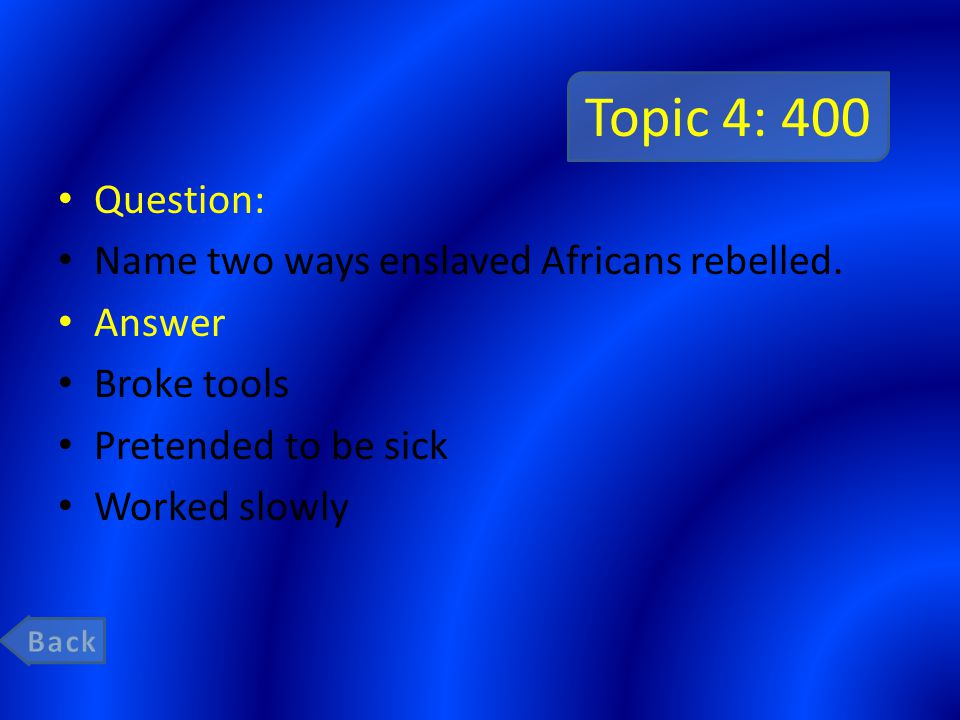Topic 4: 400 Question: Name two ways enslaved Africans rebelled.