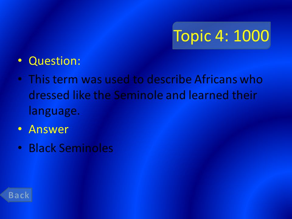 Topic 4: 1000 Question: This term was used to describe Africans who dressed like the Seminole and learned their language.