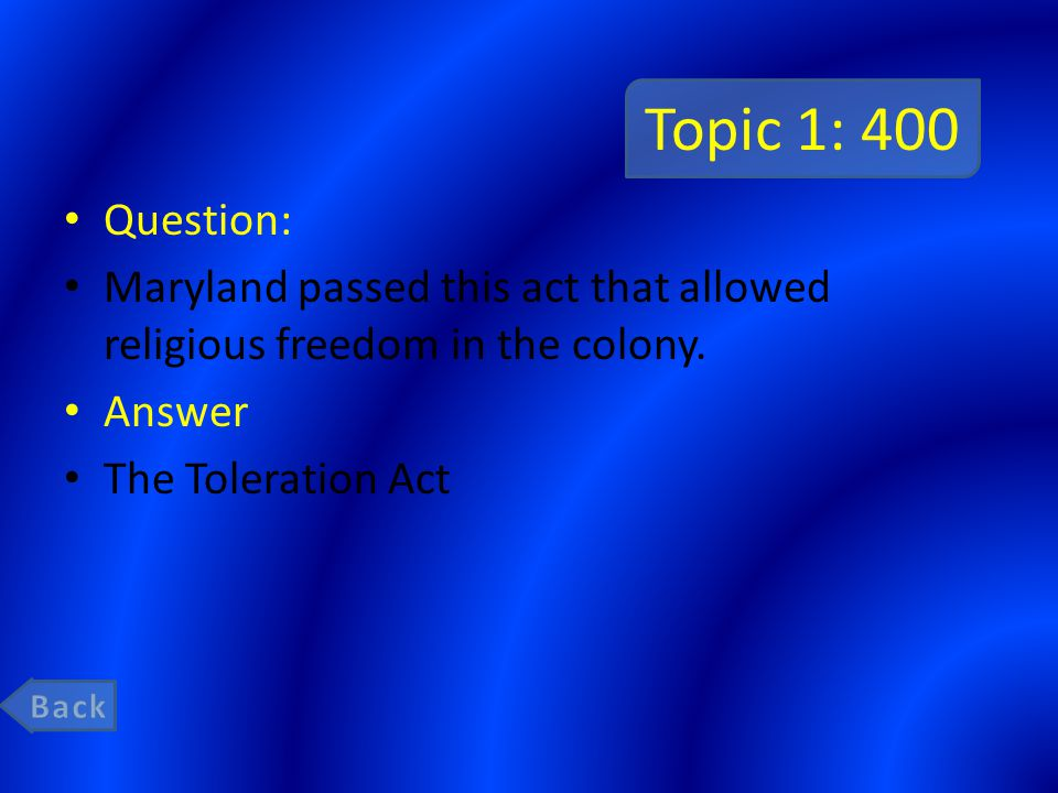 Topic 1: 400 Question: Maryland passed this act that allowed religious freedom in the colony.
