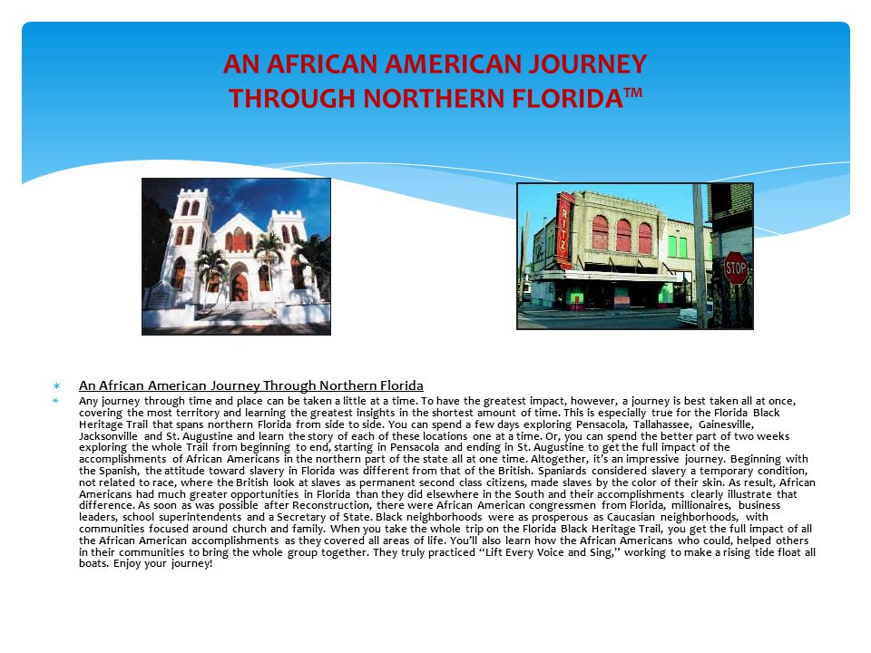 AN AFRICAN AMERICAN JOURNEY THROUGH NORTHERN FLORIDA™  An African American Journey Through Northern Florida  Any journey through time and place can be taken a little at a time.