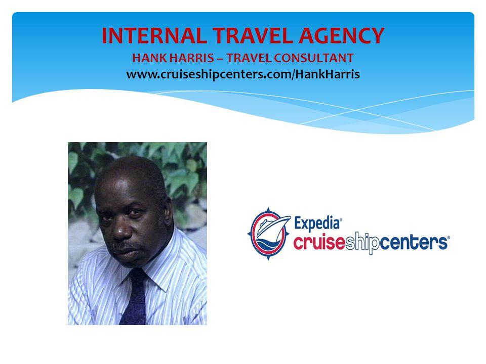 INTERNAL TRAVEL AGENCY HANK HARRIS – TRAVEL CONSULTANT www.cruiseshipcenters.com/HankHarris