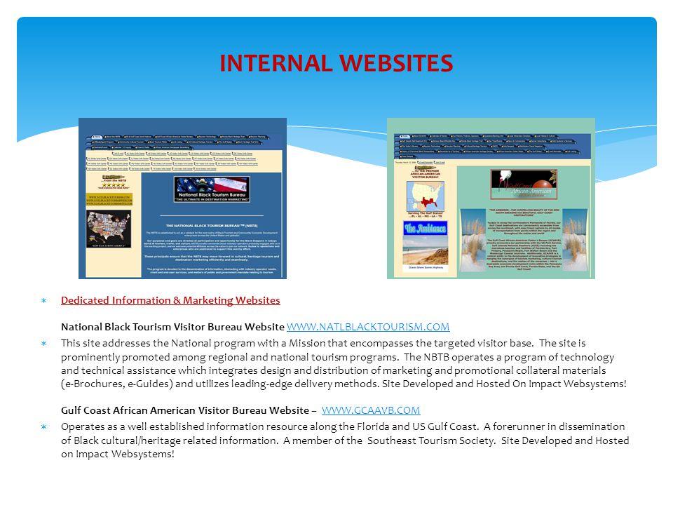 INTERNAL WEBSITES  Dedicated Information & Marketing Websites National Black Tourism Visitor Bureau Website WWW.NATLBLACKTOURISM.COMWWW.NATLBLACKTOURISM.COM  This site addresses the National program with a Mission that encompasses the targeted visitor base.