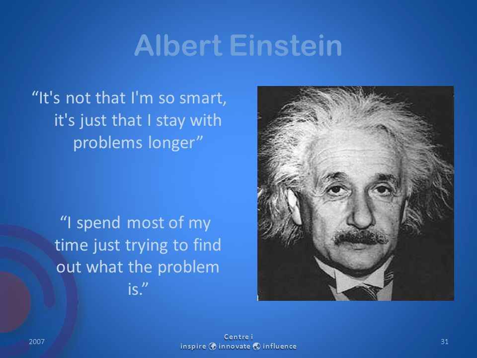 "Albert Einstein ""It's not that I'm so smart, it's just that I stay with problems longer"" ""I spend most of my time just trying to find out what the pro"