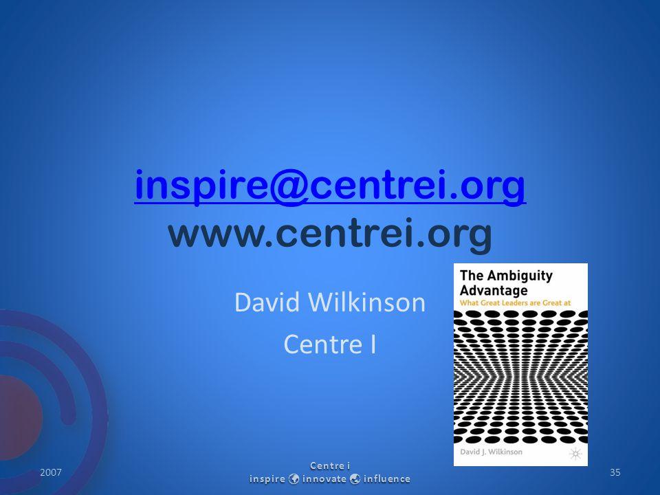 inspire@centrei.org inspire@centrei.org www.centrei.org David Wilkinson Centre I 2007 Centre i inspire innovate  influence 35