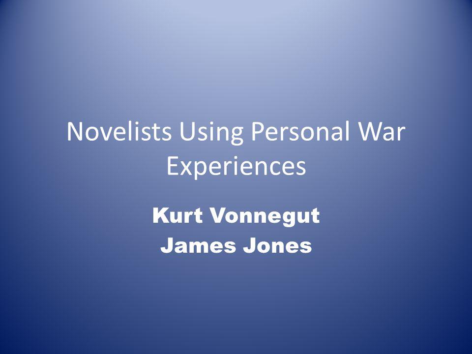 Novelists Using Personal War Experiences Kurt Vonnegut James Jones