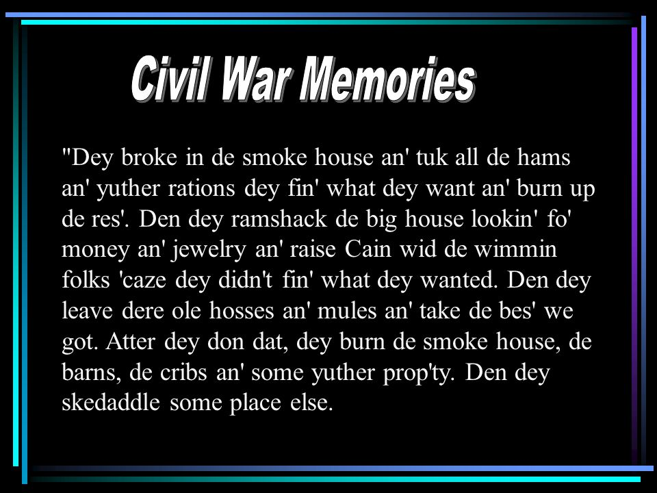 Dey broke in de smoke house an tuk all de hams an yuther rations dey fin what dey want an burn up de res .