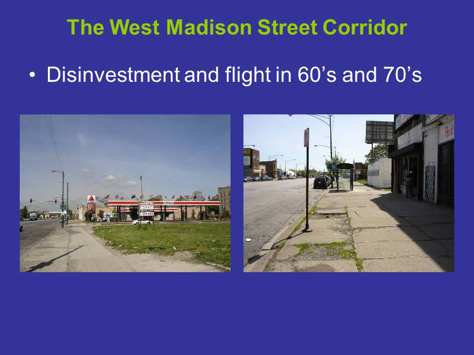 The West Madison Street Corridor Disinvestment and flight in 60's and 70's