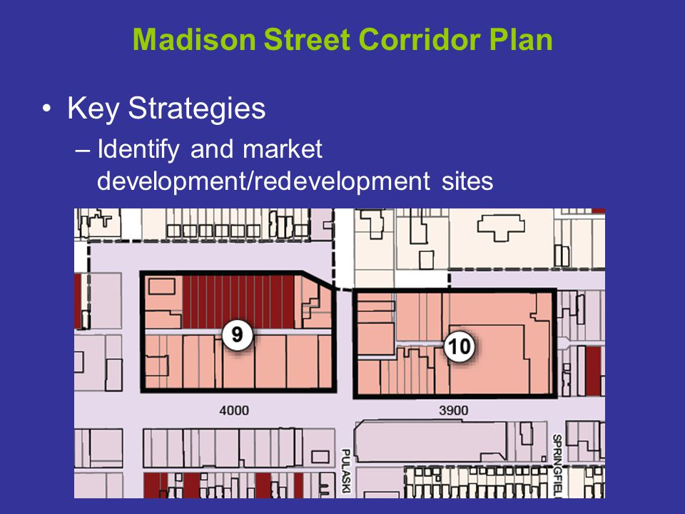 Madison Street Corridor Plan Key Strategies –Identify and market development/redevelopment sites