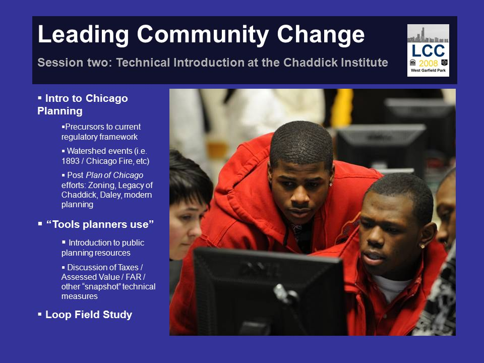 Leading Community Change Session two: Technical Introduction at the Chaddick Institute  Intro to Chicago Planning  Precursors to current regulatory framework  Watershed events (i.e.