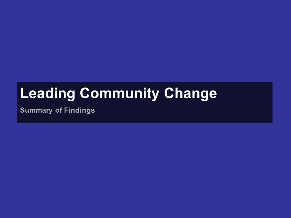Leading Community Change Summary of Findings