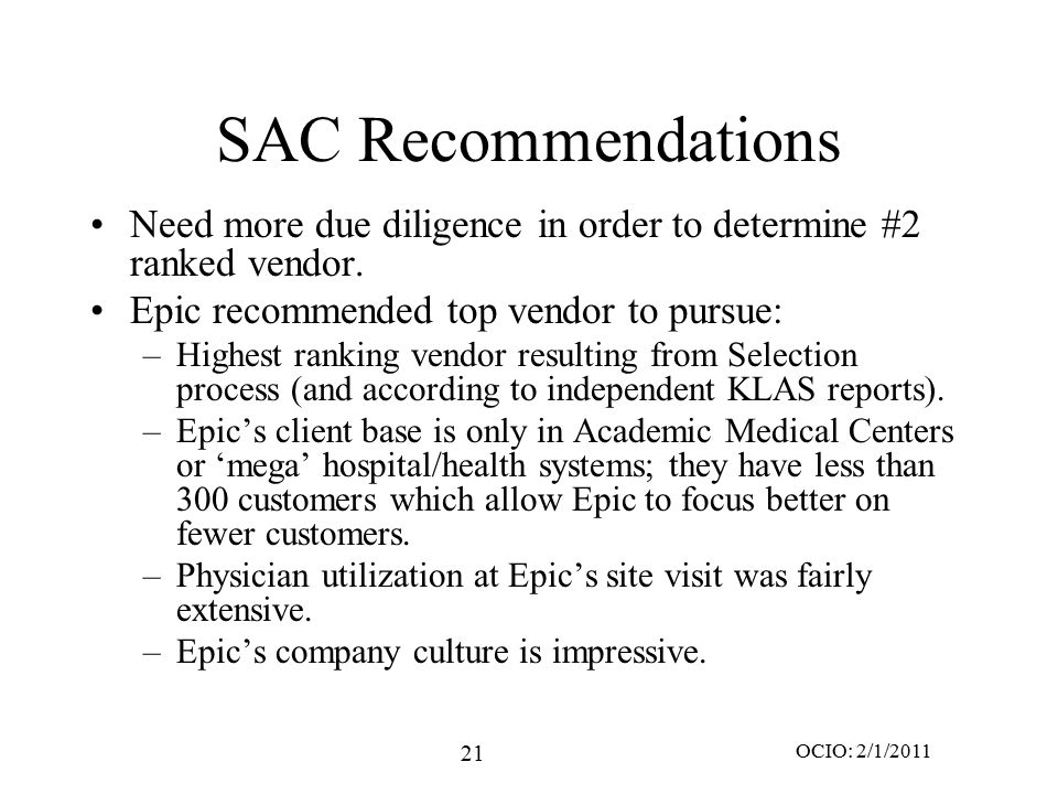 21 OCIO: 2/1/2011 SAC Recommendations Need more due diligence in order to determine #2 ranked vendor. Epic recommended top vendor to pursue: –Highest